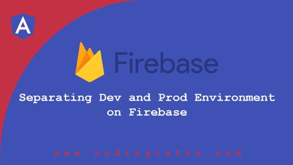 Separating Dev and Prod Environment on Firebase