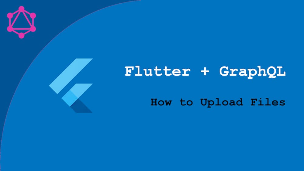 Flutter and GraphQL - How to Upload Files