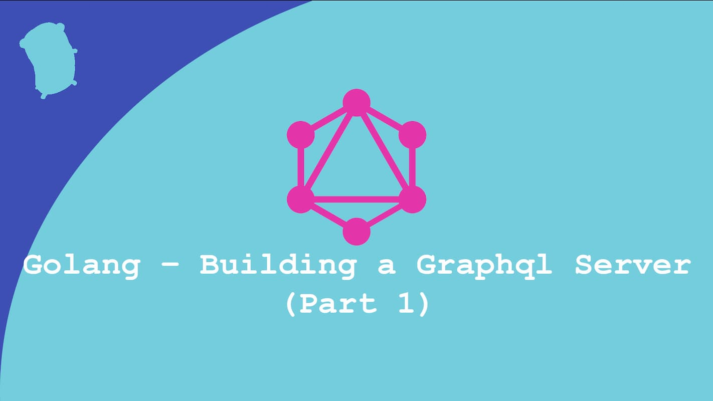 Golang – Building a Graphql Server (Part 1)