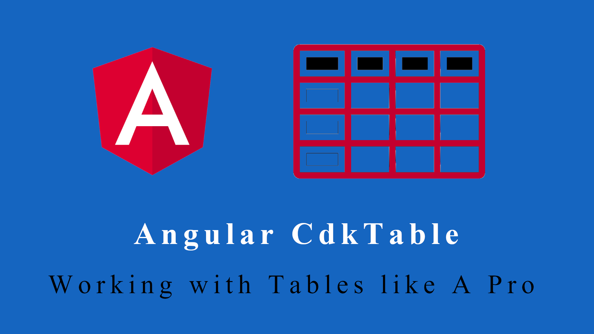 Angular CdkTable – Working with Tables like A Pro – Part 1