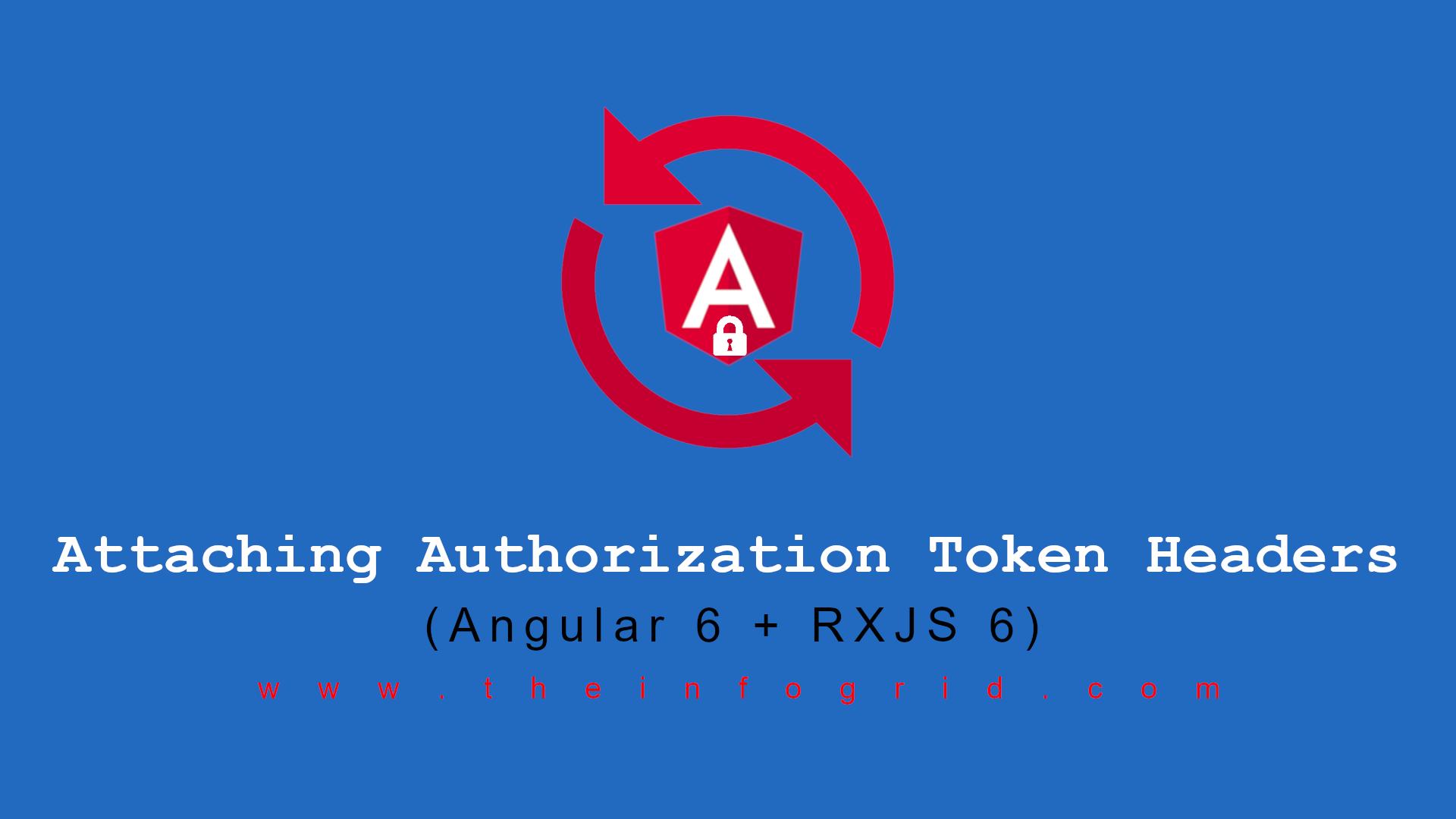 Attaching Authorization Token Headers in Angular 6