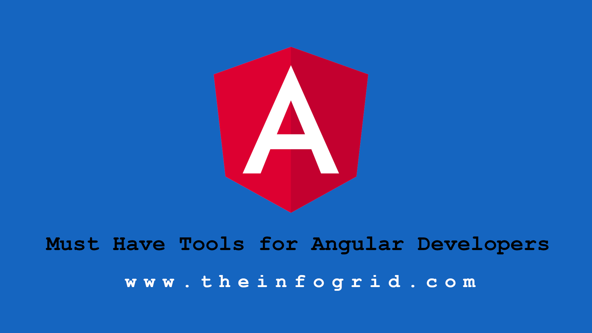 Must Have Tools for Angular Developers 2018