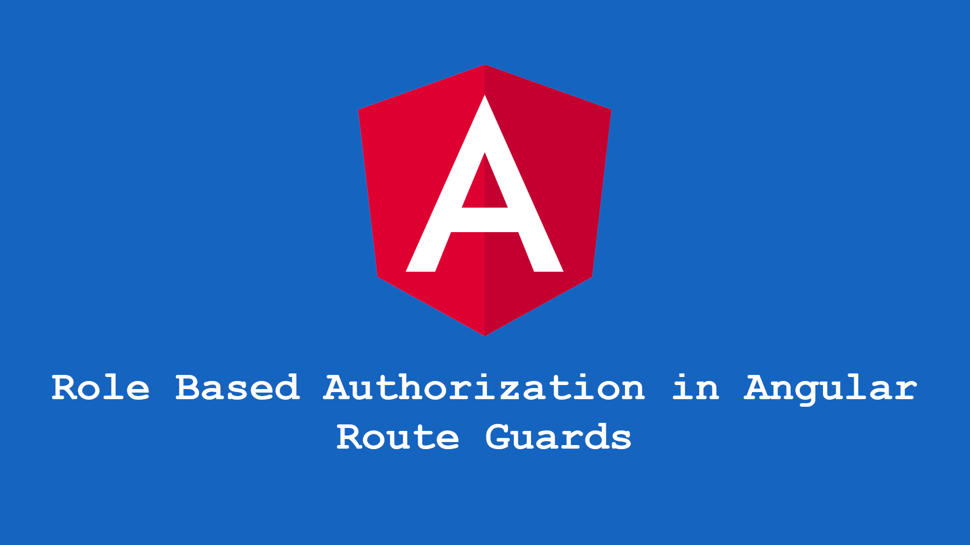 Role Based Authorization in Angular – Route Guards