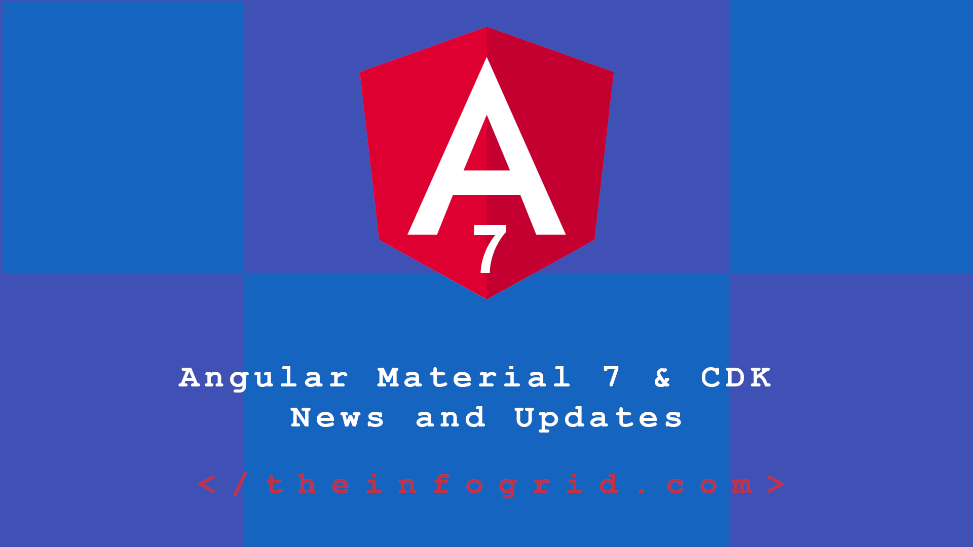 Angular Material 7 and CDK News and Updates