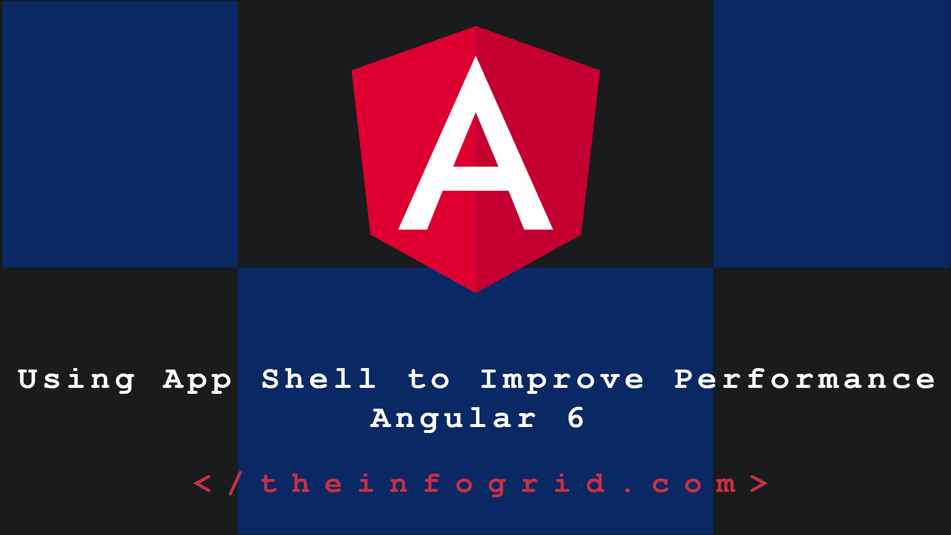 Using App Shell to Improve Performance – Angular 6