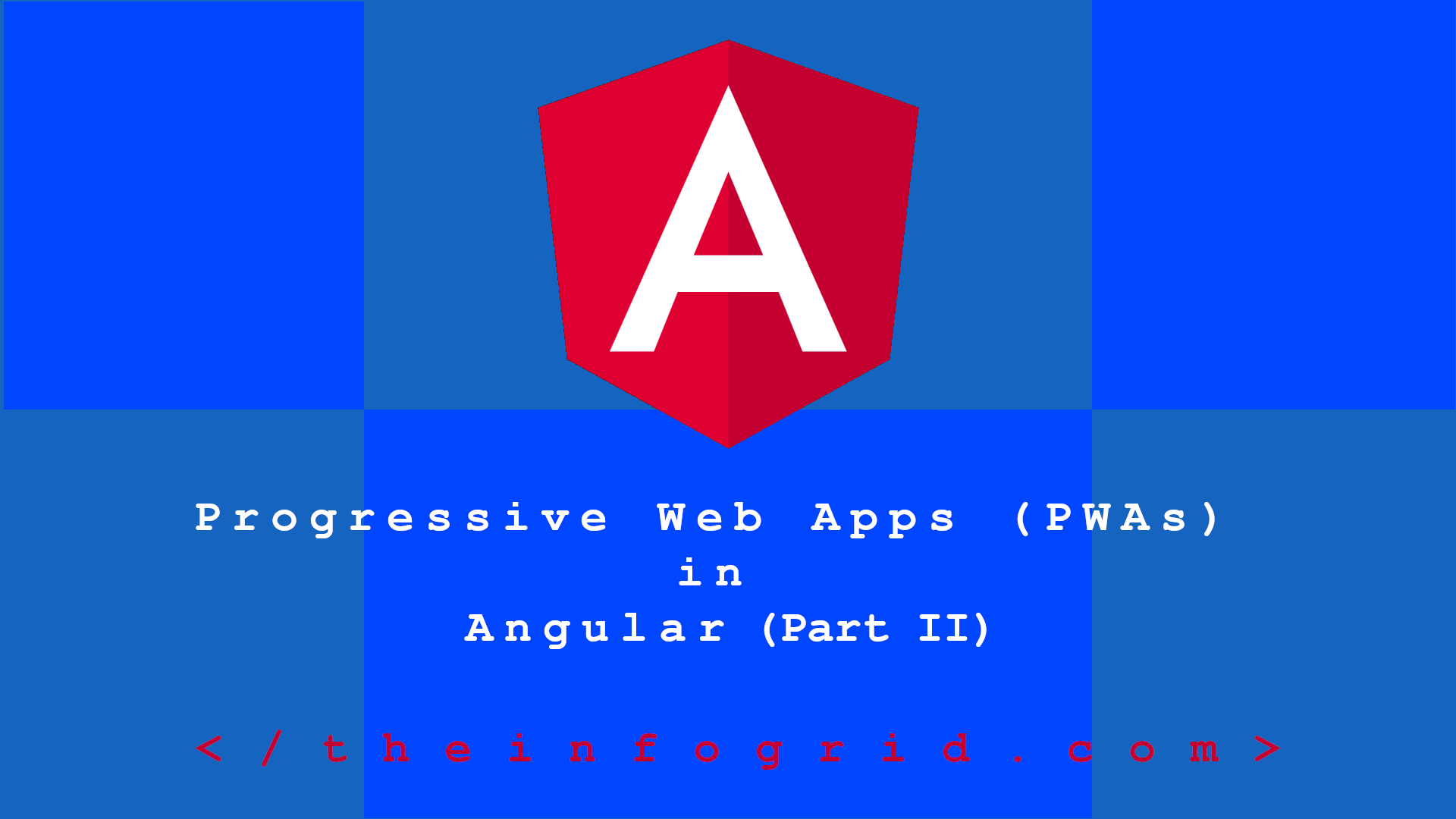 Progressive Web Apps (PWAs) in Angular – Part 2